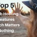 Top 5 Web Hosting Features, which Matters Nothing