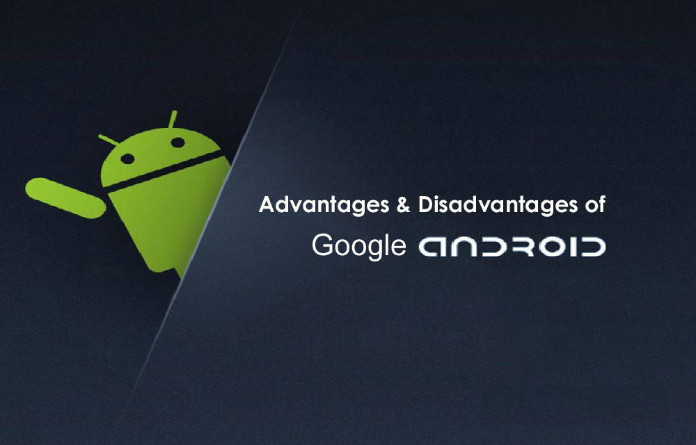Google Android-Top Advantages And Disadvantages