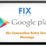 "How to Fix ""No Connection Retry"" Error on Google Play Store"