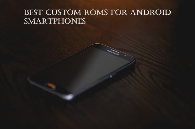 Top 10 Best Custom ROMs for Android in 2019 | Techy Ways