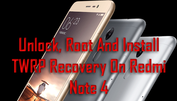 Unlock, Root and Install TWRP on Redmi Note 4