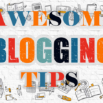 10 Awesome Blogging Tips For Making You A Booming Entrepreneur